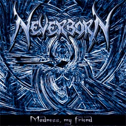 Neverborn - Madness My Friend